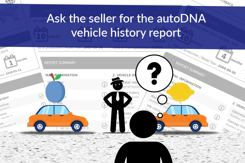 Ask the seller of your car for an autoDNA report or generate it yourself. For free.