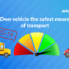Your own car as is the safest means of transport