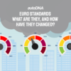 Euro standards. What are they, and how have they changed?