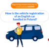 How is the vehicle registration of an English car handled in Poland?